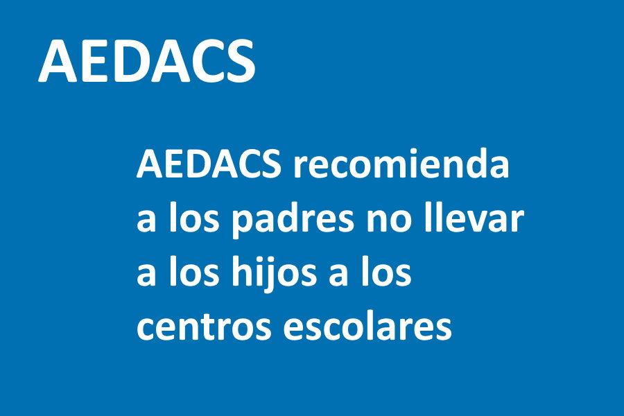 AEDACS recomienda a los padres no llevar a los hijos a los centros escolares. Nota de prensa